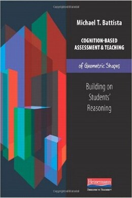 Book Cognition-based Assessment And Teaching Of Geometric Shapes: Building On Students' Reasoning by Michael Battista