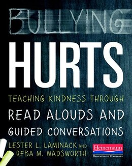 Book Bullying Hurts: Teaching Kindness Through Read Alouds And Guided Conversations by Lester L Laminack