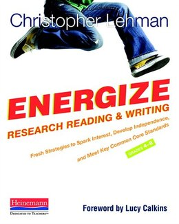 Book Energize Research Reading And Writing: Fresh Strategies To Spark Interest, Develop Independence… by Christopher Lehman