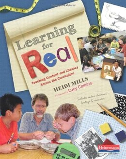 Book Learning For Real: Teaching Content And Literacy Across The Curriculum by Heidi Mills