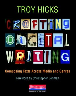 Book Crafting Digital Writing: Composing Texts Across Media And Genres by Troy Hicks