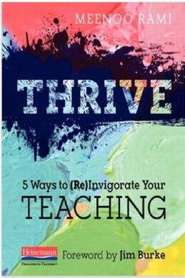 Book Thrive: 5 Ways To (re)invigorate Your Teaching by Meenoo Rami