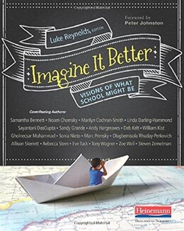 Book Imagine It Better: Visions Of What School Might Be by Luke Reynolds