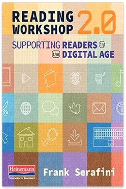Book Reading Workshop 2.0: Supporting Readers In The Digital Age by Frank Serafini