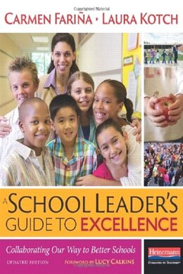 Book A School Leader's Guide To Excellence, Updated Edition: Collaborating Our Way To Better Schools by Carmen Farina