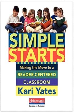 Book Simple Starts: Making The Move To A Reader-centered Classroom by Kari Yates