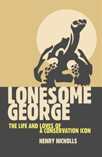 Book Lonesome George: The Life and Loves of a Conservation Icon by Henry Nicholls