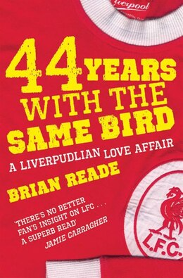 Book 44 Years With The Same Bird: A Liverpudlian Love Affair by Brian Reade