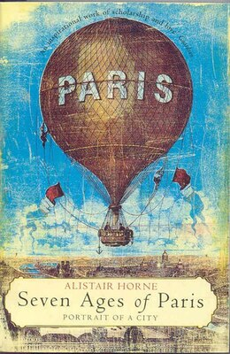 Book Seven Ages Of Paris: Portrait of a City by Alistair Horne