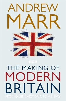 Book The Making of Modern Britain by Andrew Marr