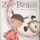 Zoe And Beans: The Magic Hoop: The Magic Hoop