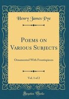Poems on Various Subjects, Vol. 1 of 2: Ornamented With Frontispieces (Classic Reprint)