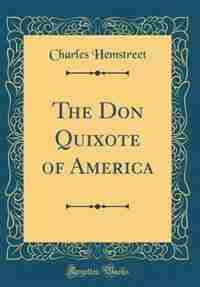 The Don Quixote of America (Classic Reprint) by Charles Hemstreet