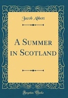 A Summer in Scotland (Classic Reprint)