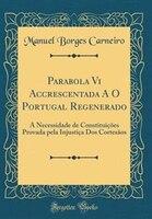 Parabola Vi Accrescentada A O Portugal Regenerado: A Necessidade de Constituições Provada pela…