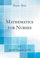 Mathematics for Nurses (Classic Reprint)