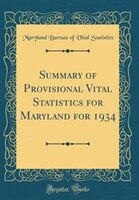 Summary of Provisional Vital Statistics for Maryland for 1934 (Classic Reprint)