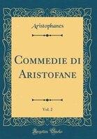 Commedie di Aristofane, Vol. 2 (Classic Reprint)