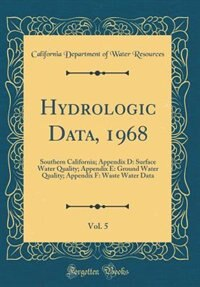Hydrologic Data, 1968, Vol. 5: Southern California; Appendix D: Surface Water Quality; Appendix E: Ground Water Quality; Appendix by California Department of Wate Resources