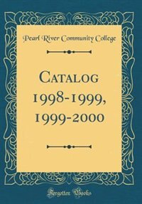 Catalog 1998-1999, 1999-2000 (Classic Reprint) by Pearl River Community College