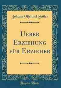 Ueber Erziehung für Erzieher (Classic Reprint) by Johann Michael Sailer