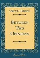 Between Two Opinions (Classic Reprint)