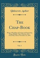 The Chap-Book, Vol. 1: Being a Miscellany of Curious and Interesting Songs, Ballads, Tales…