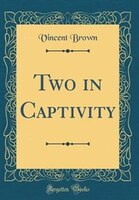 Two in Captivity (Classic Reprint)