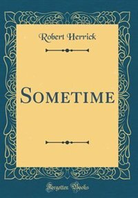 Sometime (Classic Reprint) by Robert Herrick