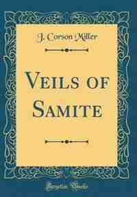 Veils of Samite (Classic Reprint) by J. Corson Miller