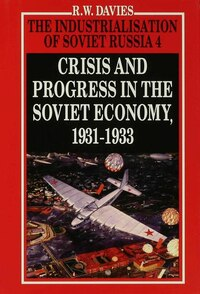 The Industrialisation Of Soviet Russia Volume 4: Crisis And Progress In The Soviet Economy, 1931…