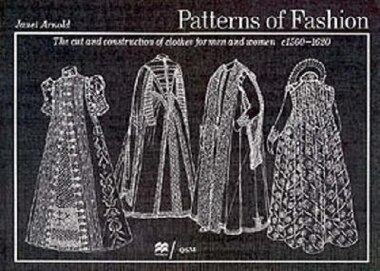 Patterns Of Fashion: C1560-1620 by Janet Arnold