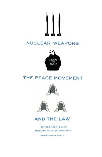 Nuclear Weapons, The Peace Movement And The Law de John Dewar