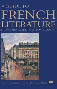 A Guide To French Literature: From Early Modern To Postmodern