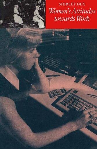 Women's Attitudes Towards Work de Shirley Dex