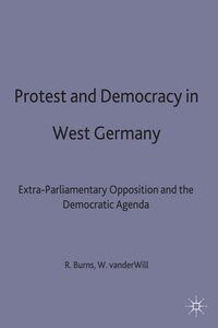 Protest And Democracy In West Germany: Extra-parliamentary Opposition And The Democratic Agenda
