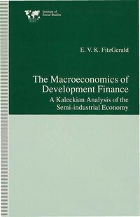 The Macroeconomics Of Development Finance: A Kaleckian Analysis Of The Semi-industrial Economy