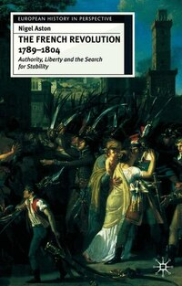The French Revolution, 1789-1804: Liberty, Authority and the Search for Stability