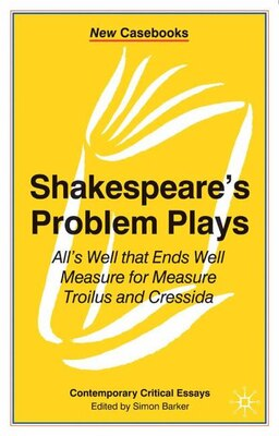 Book Shakespeare's Problem Plays: All's Well That Ends Well, Measure for Measure, Troilus and Cressida by Simon Barker