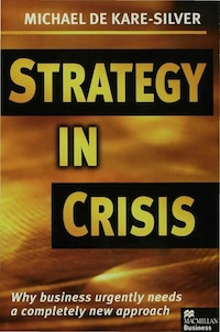 Strategy In Crisis: Why Business Urgently Needs A Completely New Approach