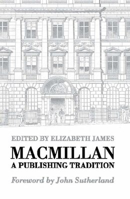 Book Macmillan: A Publishing Tradition from 1843 by Elizabeth James