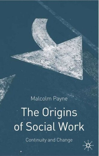 The Origins of Social Work: Continuity and Change de Malcolm Payne