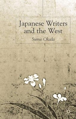 Book Japanese Writers and the West by Sumie Okada
