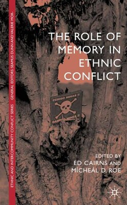 Book The Role Of Memory In Ethnic Conflict by Ed Cairns