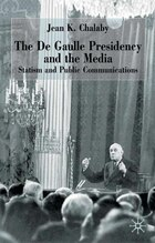 The De Gaulle Presidency and the Media: Statism and Public Communications