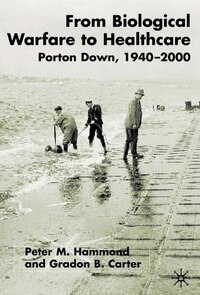 From Biological Warfare To Healthcare: Porton Down 1940-2000