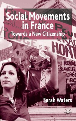 Book Social Movements in France: Towards A New Citizenship by Sarah Waters