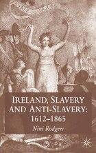 Ireland, Slavery and Anti-Slavery: 1645-1865
