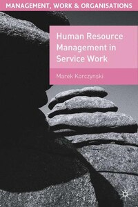 Human Resource Management In Service Work: Management, Work, and Organizations