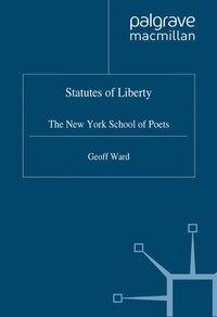 Statutes of Liberty: The New York School Of Poets